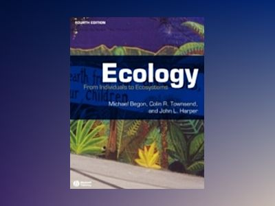 Ecology: From Individuals to Ecosystems, 4th Edition av Michael Begon