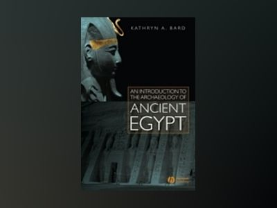 An Introduction to the Archaeology of Ancient Egypt av Kathryn Bard