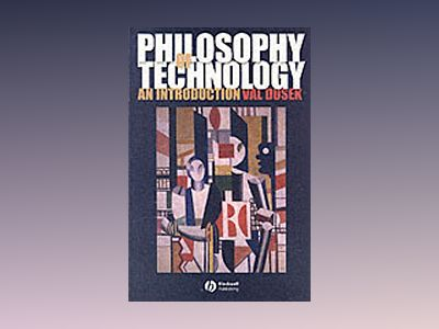 Philosophy of Technology: An Introduction av Val Dusek