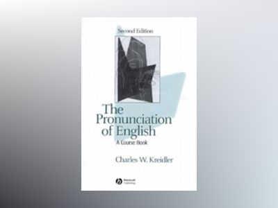 The Pronunciation of English: A Course Book, 2nd Edition av Charles W. Kreidler