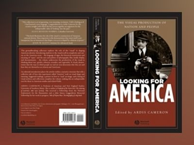 Looking for America: The Visual Production of Nation and People av Ardis Cameron