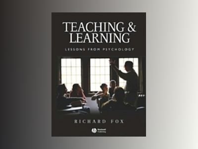 Teaching and Learning: Lessons from Psychology av Richard Fox