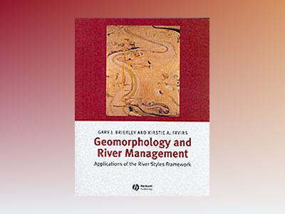 Geomorphology and River Management: Applications of the River Styles Framew av Gary Brierley