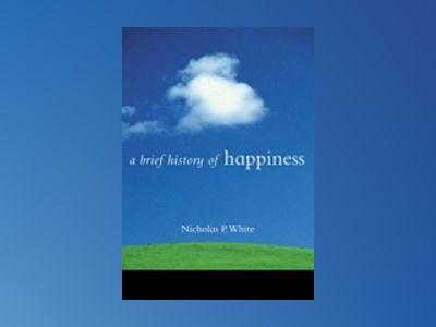 A Brief History of Happiness av Nicholas White