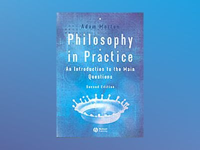 Philosophy in Practice: An Introduction to the Main Questions, 2nd Edition av Adam Morton