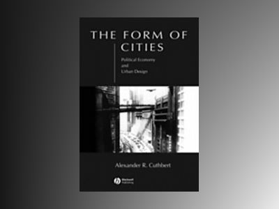 The Form of Cities: Political Economy and Urban Design av Alexander R. Cuthbert