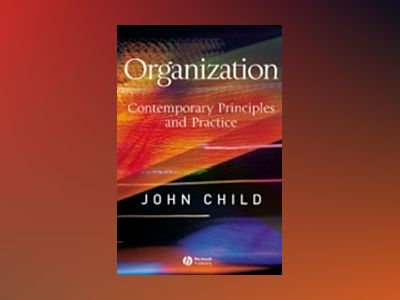 Organization: Contemporary Principles and Practice av John Child