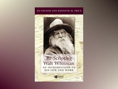 Re-Scripting Walt Whitman: An Introduction to His Life and Work av Kenneth Price