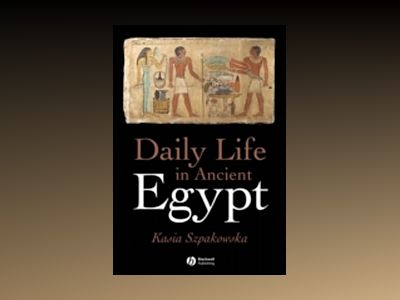 Daily Life in Ancient Egypt av Kasia Szpakowska