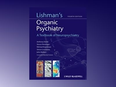 Lishman's Organic Psychiatry: A Textbook of Neuropsychiatry av Antony David