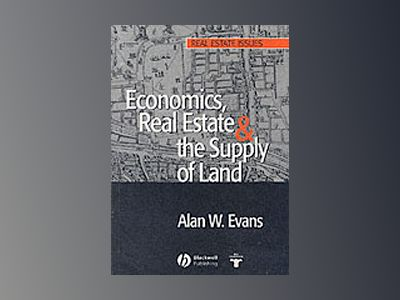 Economics, Real Estate and the Supply of Land av Alan Evans