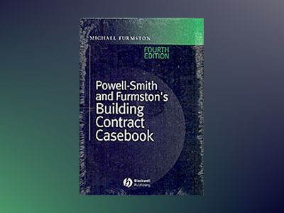Powell-Smith and Furmston's Building Contract Casebook, 4th Edition av Michael Furmston