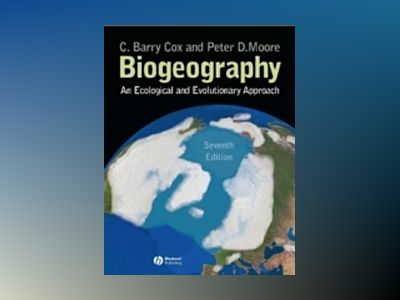 Biogeography: An Ecological and Evolutionary Approach, 7th Edition av C. Barry Cox
