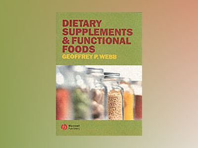 Dietary Supplements and Functional Foods av Geoffrey P. Webb