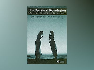The Spiritual Revolution: Why Religion is Giving Way to Spirituality av Paul Heelas