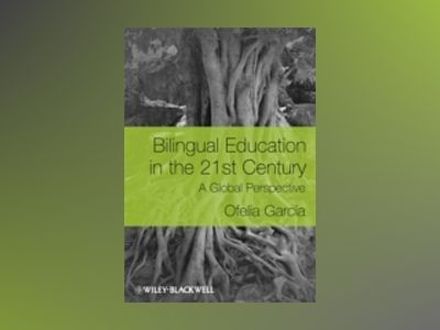 Bilingual Education in the 21st Century: A Global Perspective av Ofelia Garcõa