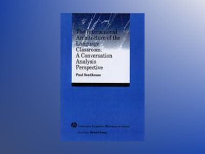 The Interactional Architecture of the Language Classroom: A Conversation An av Paul Seedhouse