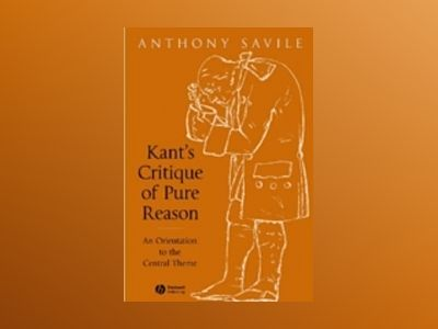 Kant's Critique of Pure Reason: An Orientation to the Central Theme av Anthony Savile