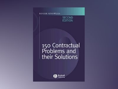 150 Contractual Problems and Their Solutions, 2nd Edition av Roger Knowles