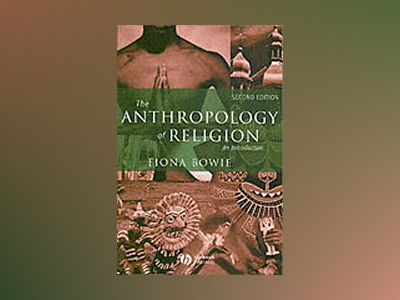 The Anthropology of Religion: An Introduction, 2nd Edition av Fiona Bowie