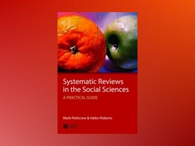 Systematic Reviews in the Social Sciences: A Practical Guide av Mark Petticrew