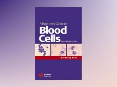A Beginner's Guide to Blood Cells, 2nd Edition av Barbara J. Bain