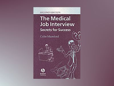 The Medical Job Interview: Secrets for Success, 2nd Edition av Colin Mumford