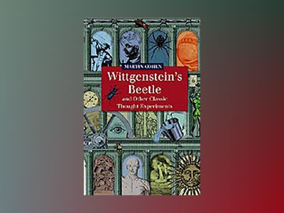Wittgenstein's Beetle and Other Classic Thought Experiments av Martin Cohen