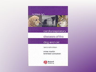 Notes on Cardiorespiratory Diseases of the Dog and Cat, 2nd Edition av MikeMartin