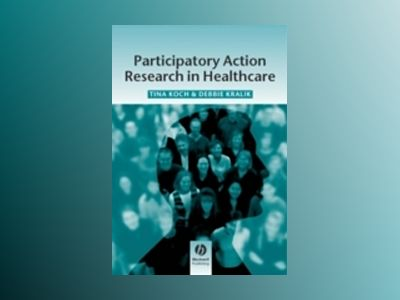 Participatory Action Research in Health Care av Tina Koch