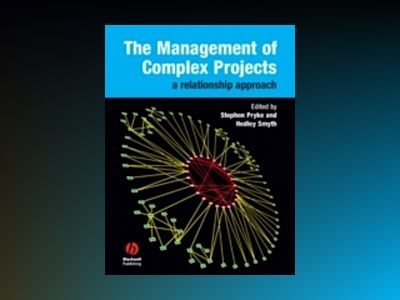 The Management of Complex Projects: A Relationship Approach av Stephen Pryke