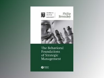 The Behavioral Foundations of Strategic Management av Philip Bromiley