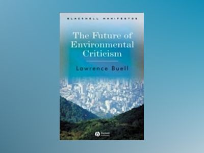 The Future of Environmental Criticism: Environmental Crisis and Literary Im av Lawrence Buell