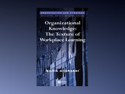 Organizational Knowledge: The Texture of Workplace Learning av Silvia Gherardi