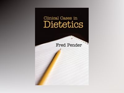 Clinical Cases in Dietetics av Fred Pender