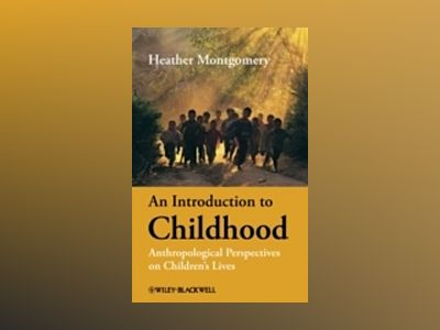 An Introduction to Childhood: Anthropological Perspectives on Children's Li av Heather Montgomery