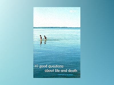 10 Good Questions About Life And Death av Christopher Belshaw