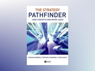 The Strategy Pathfinder: Core Concepts and Micro-Cases av Duncan Angwin