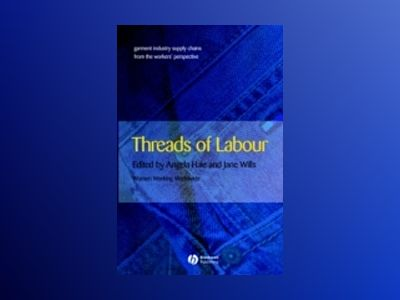 Threads of Labour: Garment Industry Supply Chains from the Workers' Perspec av Angela Hale