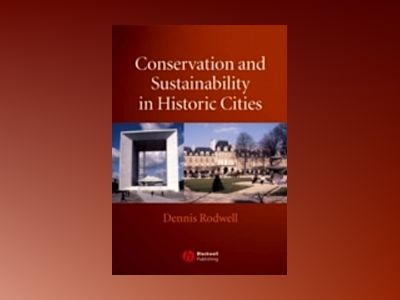 Conservation and Sustainability in Historic Cities av Dennis Rodwell