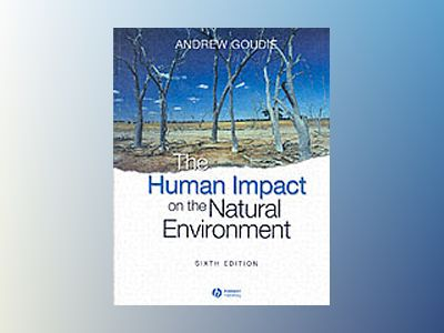 The Human Impact on the Natural Environment: Past, Present, and Future, 6th av Andrew S. Goudie