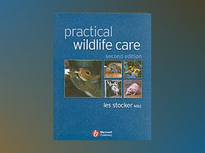 Practical Wildlife Care, 2nd Edition av Les Stocker