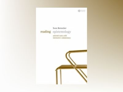 Reading Epistemology: Selected Texts with Interactive Commentary av Sven Bernecker