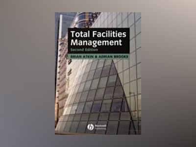 Total Facilities Management , 2nd Edition av Brian Atkin