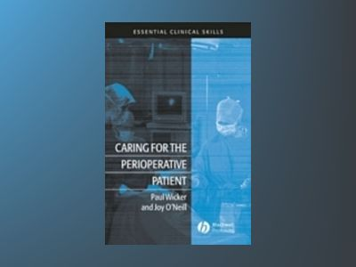 Caring for the Perioperative Patient: EssentialClinical Skills av Paul Wicker