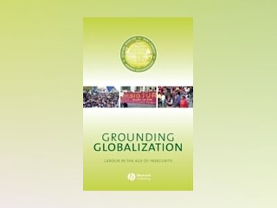 Grounding Globalization: Labour in the Age of Insecurity av Edward Webster