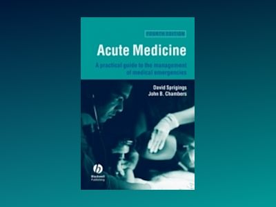 Acute Medicine: A Practical Guide to the Management of Medical Emergencies av David C. Sprigings
