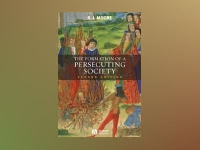 Formation of a Persecuting Society: Authority and Deviance in Western Europ av R. I. Moore
