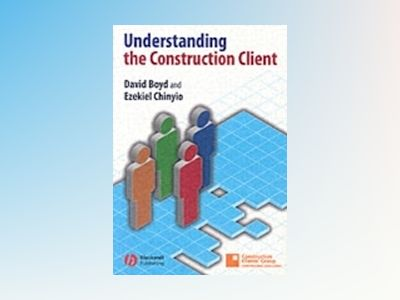 Understanding the Construction Client av David Boyd