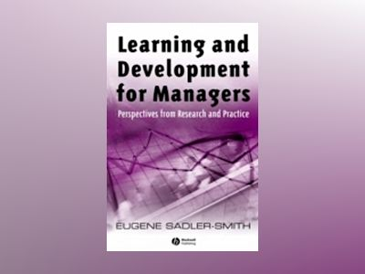 Learning and Development for Managers: Perspectives from Research and Pract av Eugene Sadler-Smith